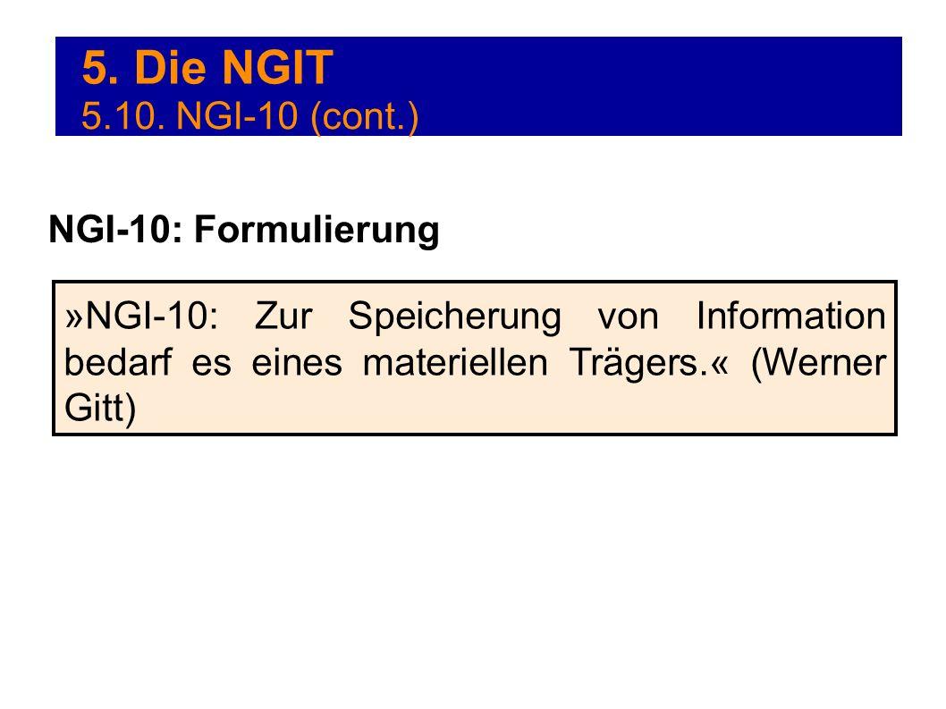 5. Die NGIT »NGI-10: Zur Speicherung von Information bedarf es eines materiellen Trägers.« (Werner Gitt) NGI-10: Formulierung 5.10. NGI-10 (cont.)