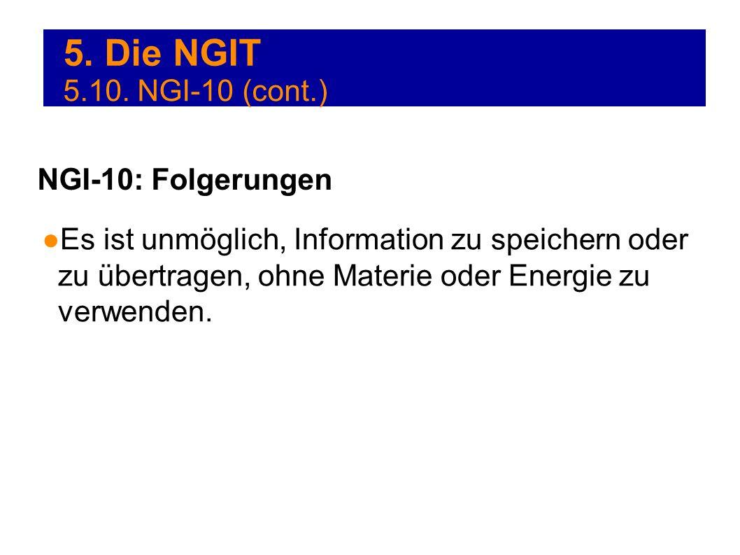 5. Die NGIT Es ist unmöglich, Information zu speichern oder zu übertragen, ohne Materie oder Energie zu verwenden. NGI-10: Folgerungen 5.10. NGI-10 (c