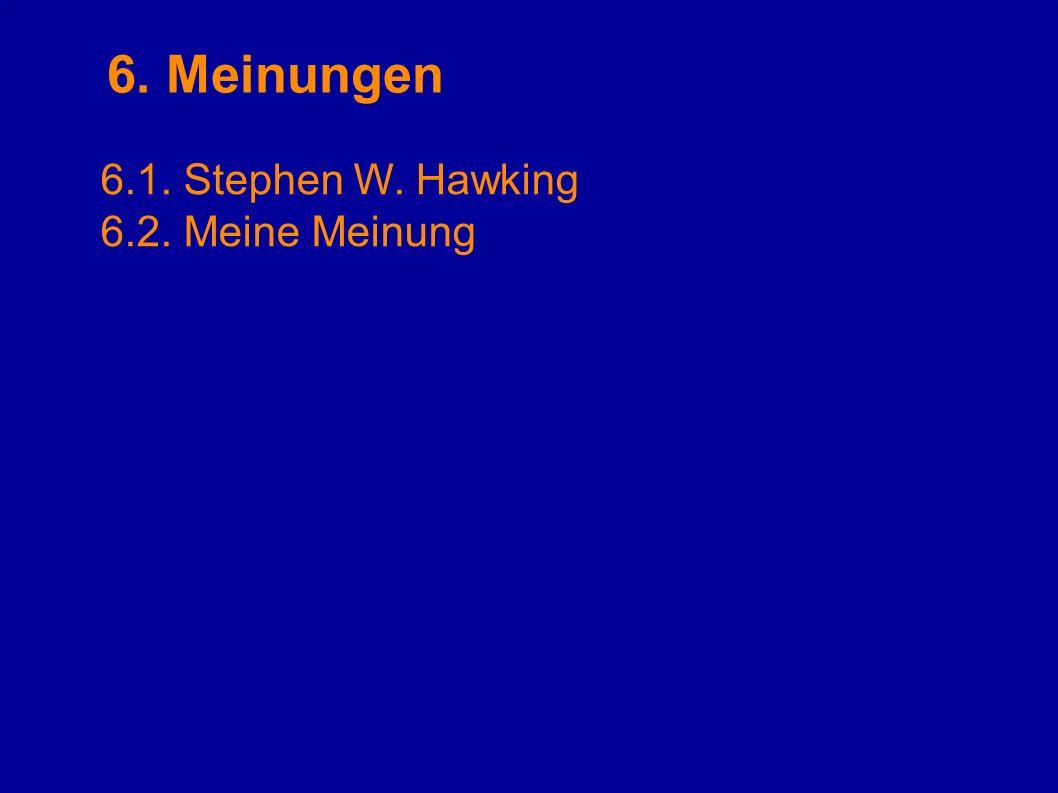 6. Meinungen 6.1. Stephen W. Hawking 6.2. Meine Meinung