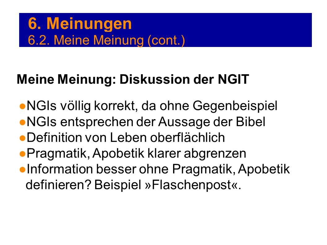 6. Meinungen NGIs völlig korrekt, da ohne Gegenbeispiel NGIs entsprechen der Aussage der Bibel Definition von Leben oberflächlich Pragmatik, Apobetik