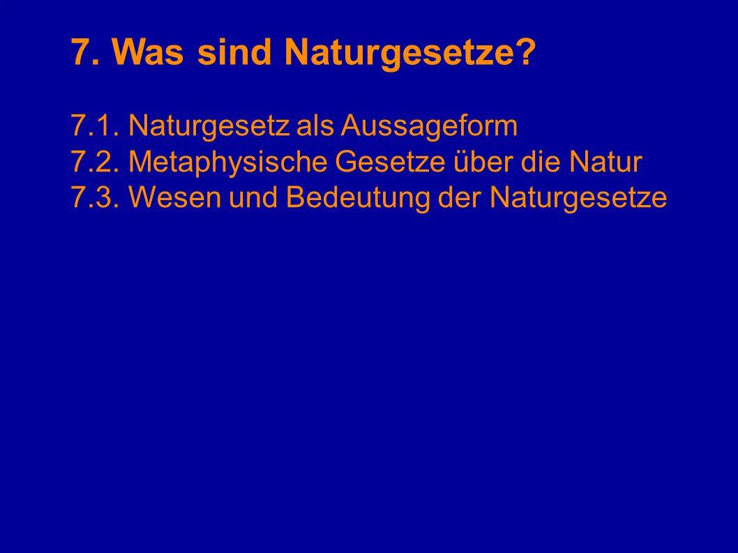 7. Was sind Naturgesetze? 7.1. Naturgesetz als Aussageform 7.2. Metaphysische Gesetze über die Natur 7.3. Wesen und Bedeutung der Naturgesetze