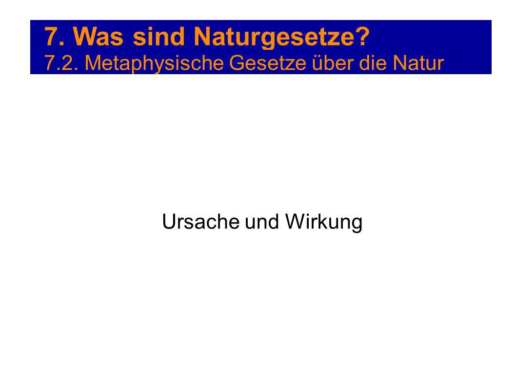 7. Was sind Naturgesetze? 7.2. Metaphysische Gesetze über die Natur Ursache und Wirkung