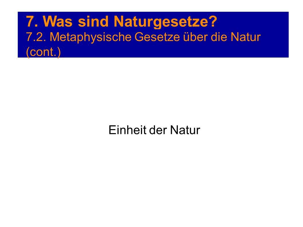 7. Was sind Naturgesetze? 7.2. Metaphysische Gesetze über die Natur (cont.) Einheit der Natur