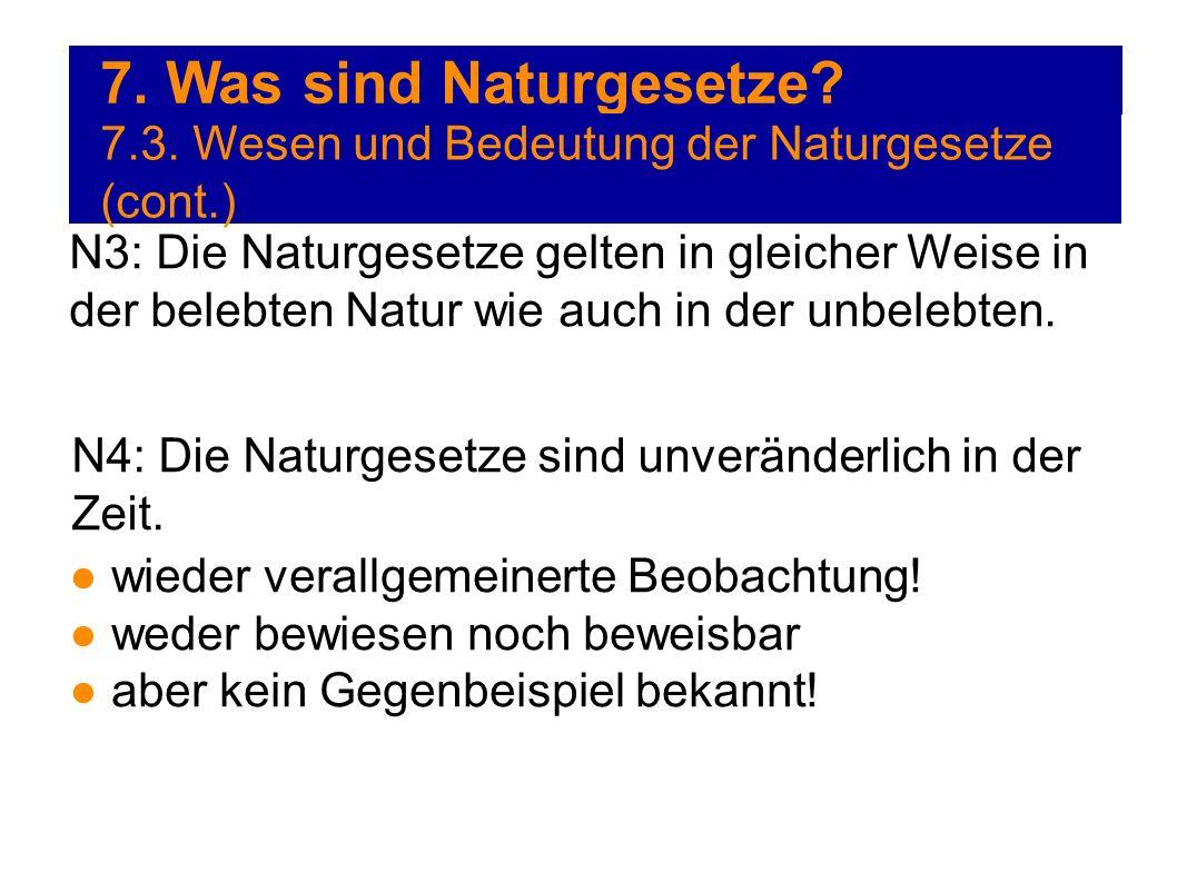 7. Was sind Naturgesetze? 7.3. Wesen und Bedeutung der Naturgesetze (cont.) N3: Die Naturgesetze gelten in gleicher Weise in der belebten Natur wie au
