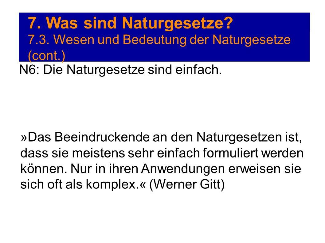 7. Was sind Naturgesetze? 7.3. Wesen und Bedeutung der Naturgesetze (cont.) »Das Beeindruckende an den Naturgesetzen ist, dass sie meistens sehr einfa