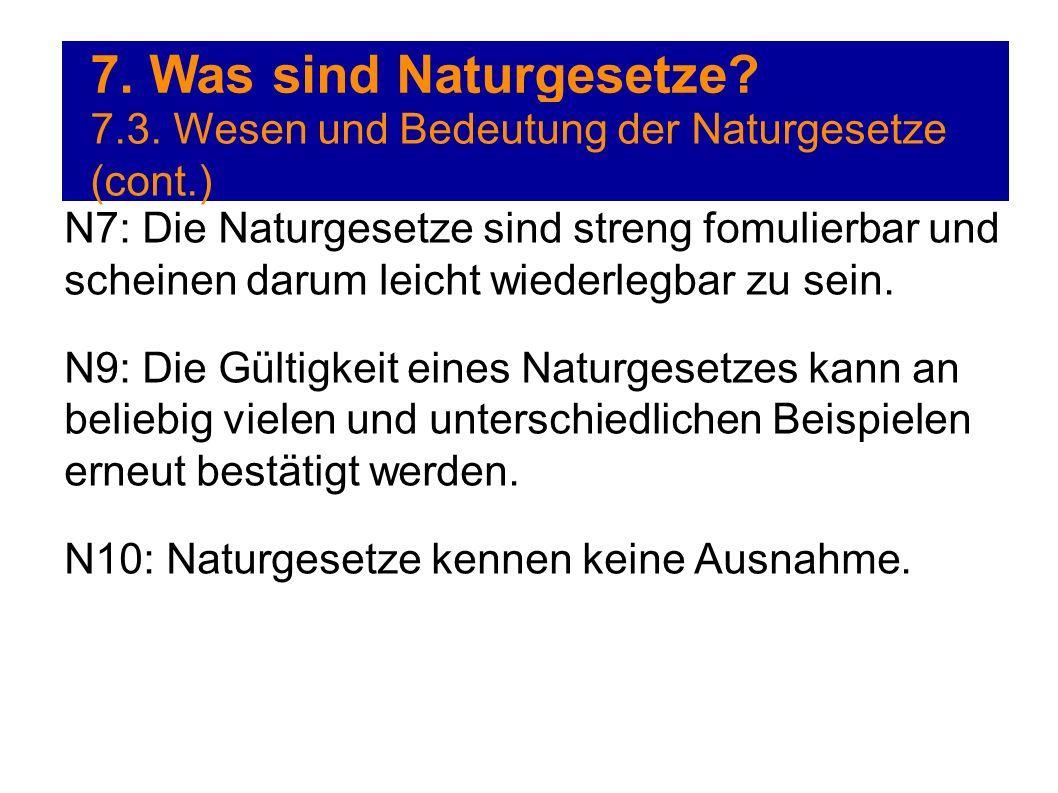 7. Was sind Naturgesetze? 7.3. Wesen und Bedeutung der Naturgesetze (cont.) N7: Die Naturgesetze sind streng fomulierbar und scheinen darum leicht wie