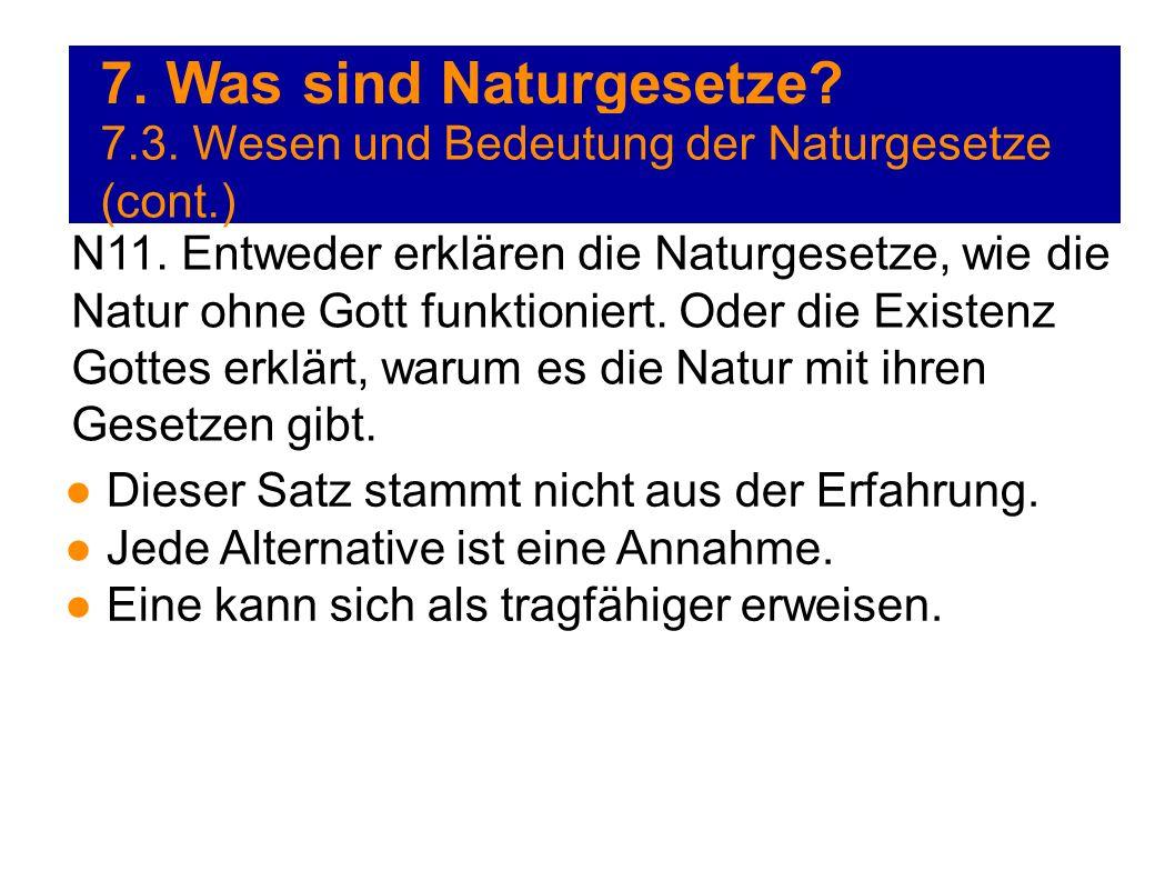 7. Was sind Naturgesetze? 7.3. Wesen und Bedeutung der Naturgesetze (cont.) N11. Entweder erklären die Naturgesetze, wie die Natur ohne Gott funktioni