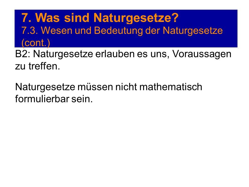 7. Was sind Naturgesetze? 7.3. Wesen und Bedeutung der Naturgesetze (cont.) B2: Naturgesetze erlauben es uns, Voraussagen zu treffen. Naturgesetze müs