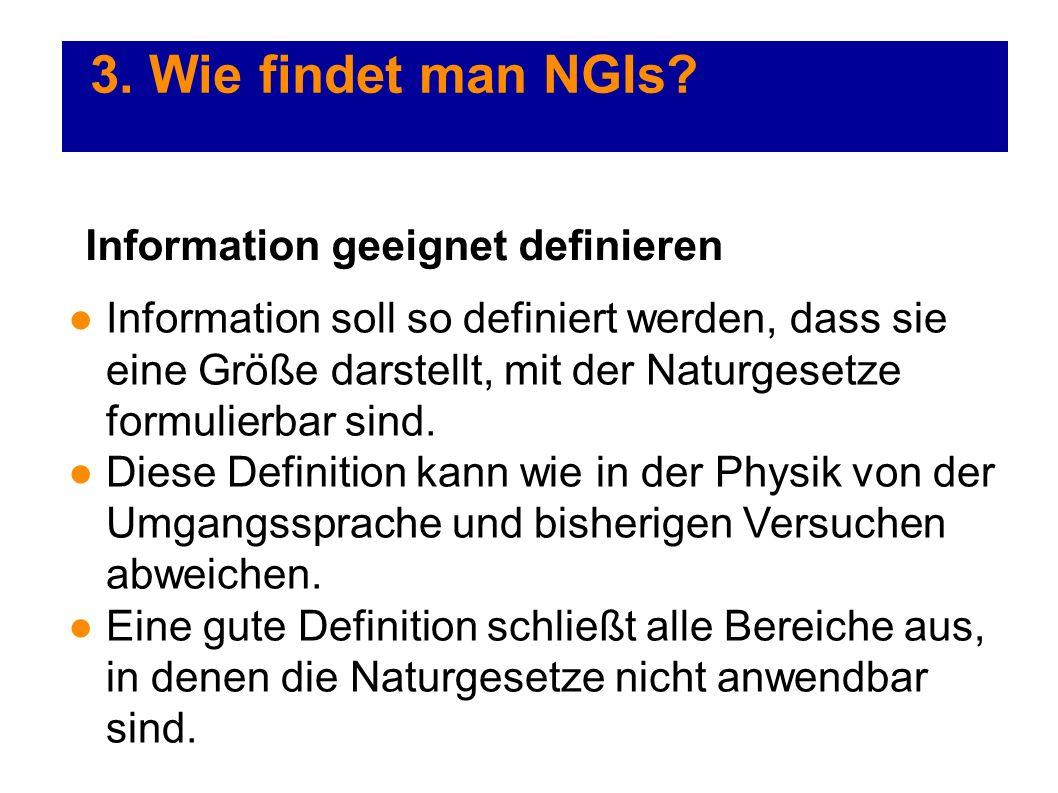 3. Wie findet man NGIs? Information soll so definiert werden, dass sie eine Größe darstellt, mit der Naturgesetze formulierbar sind. Diese Definition