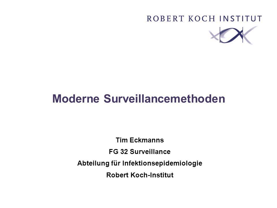 Moderne Surveillancemethoden Tim Eckmanns FG 32 Surveillance Abteilung für Infektionsepidemiologie Robert Koch-Institut
