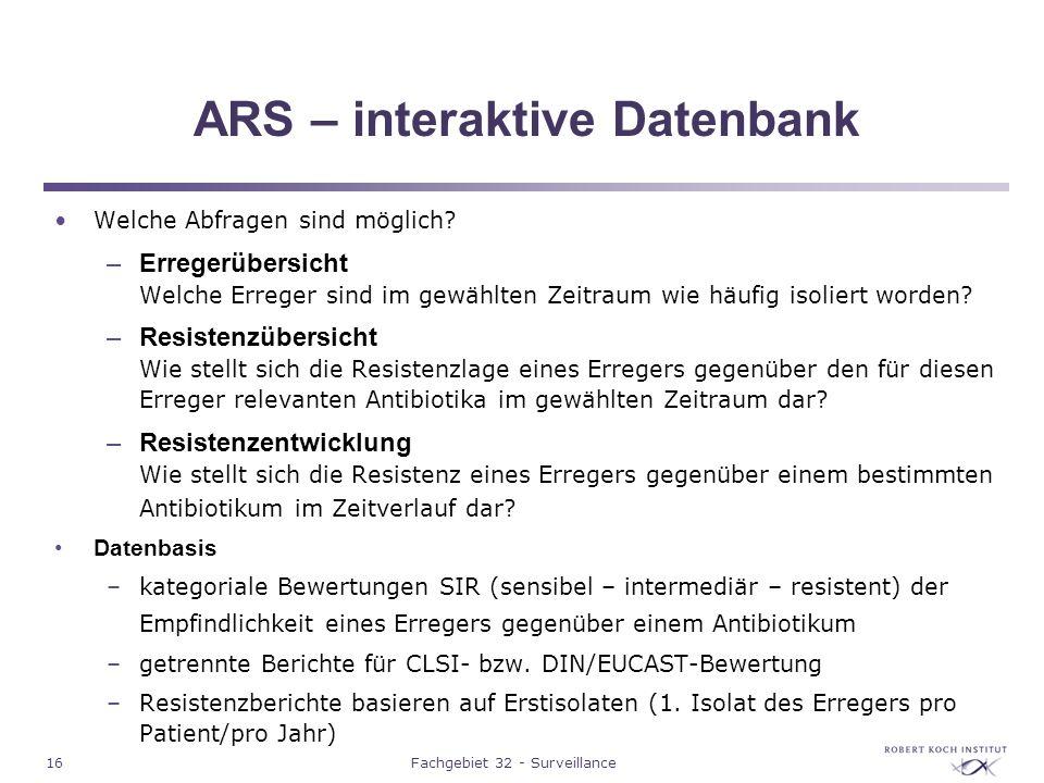 16Fachgebiet 32 - Surveillance ARS – interaktive Datenbank Welche Abfragen sind möglich? –Erregerübersicht Welche Erreger sind im gewählten Zeitraum w