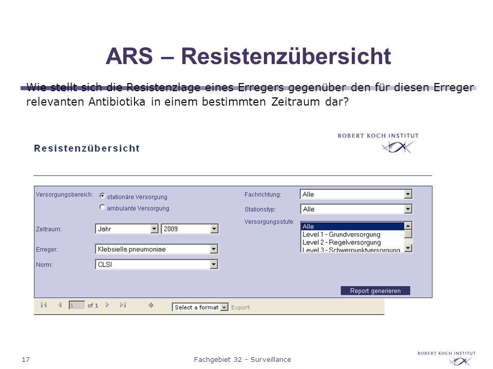 17Fachgebiet 32 - Surveillance ARS – Resistenzübersicht Wie stellt sich die Resistenzlage eines Erregers gegenüber den für diesen Erreger relevanten A