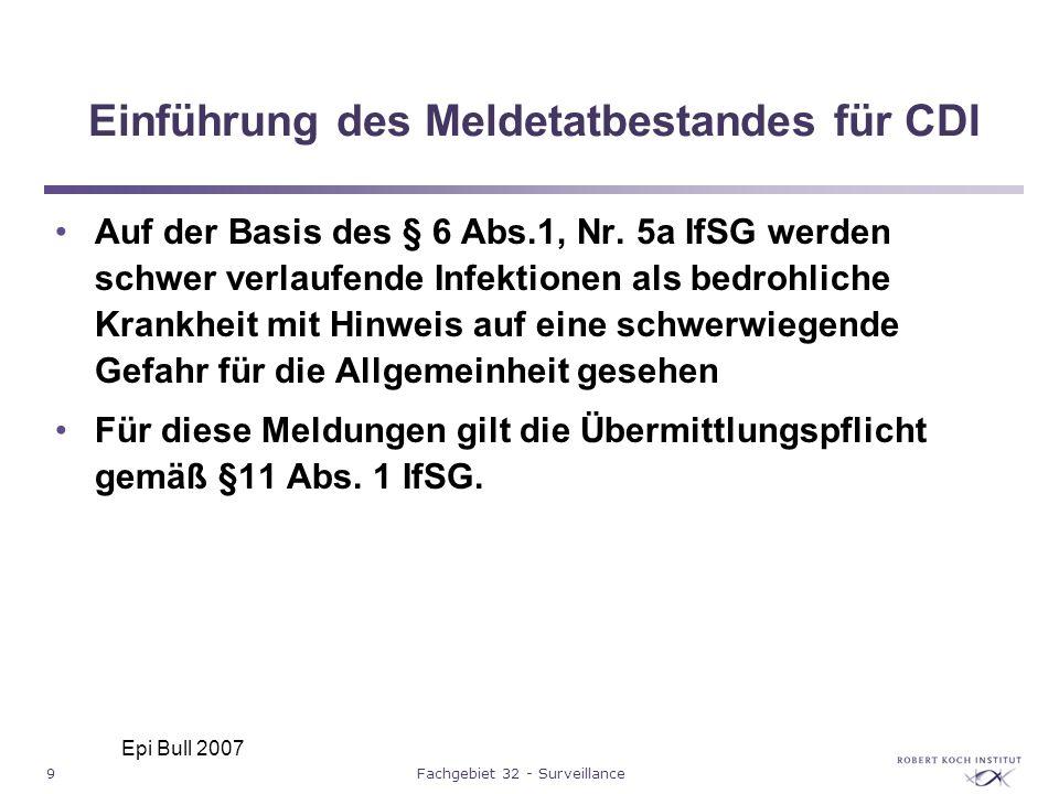 9Fachgebiet 32 - Surveillance Einführung des Meldetatbestandes für CDI Auf der Basis des § 6 Abs.1, Nr. 5a IfSG werden schwer verlaufende Infektionen