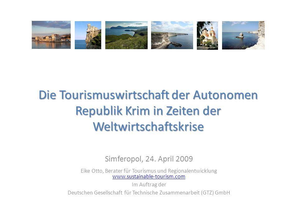 Die Tourismuswirtschaft der Autonomen Republik Krim in Zeiten der Weltwirtschaftskrise Simferopol, 24. April 2009 Eike Otto, Berater für Tourismus und