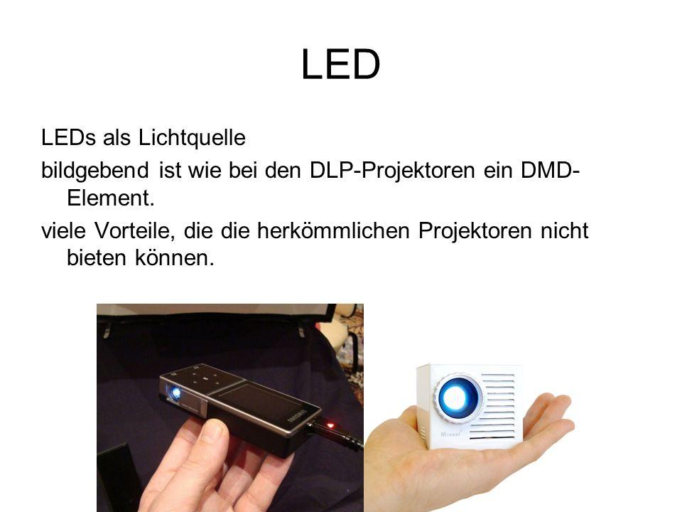 LED LEDs als Lichtquelle bildgebend ist wie bei den DLP-Projektoren ein DMD- Element. viele Vorteile, die die herkömmlichen Projektoren nicht bieten k