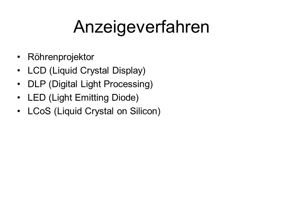 Anzeigeverfahren Röhrenprojektor LCD (Liquid Crystal Display) DLP (Digital Light Processing) LED (Light Emitting Diode) LCoS (Liquid Crystal on Silico