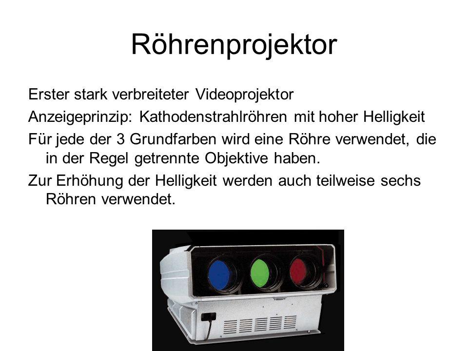 Röhrenprojektor Erster stark verbreiteter Videoprojektor Anzeigeprinzip: Kathodenstrahlröhren mit hoher Helligkeit Für jede der 3 Grundfarben wird ein