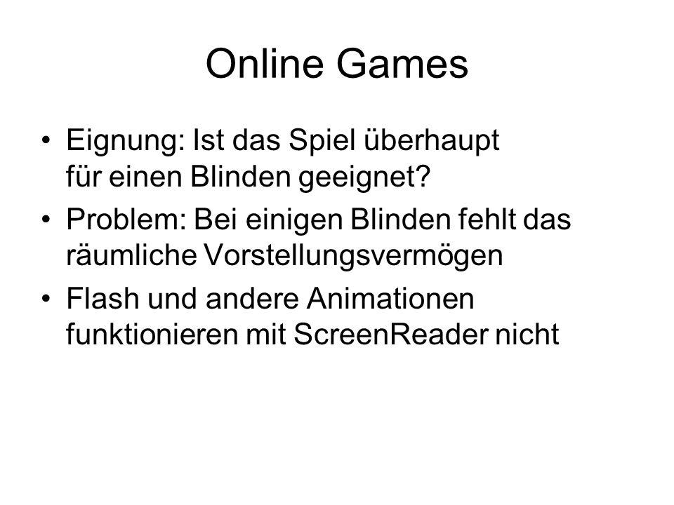 Online Games Eignung: Ist das Spiel überhaupt für einen Blinden geeignet? Problem: Bei einigen Blinden fehlt das räumliche Vorstellungsvermögen Flash