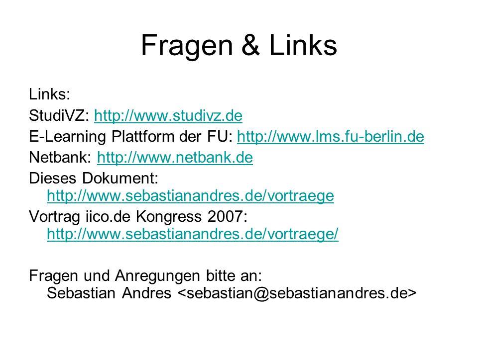 Fragen & Links Links: StudiVZ: http://www.studivz.dehttp://www.studivz.de E-Learning Plattform der FU: http://www.lms.fu-berlin.dehttp://www.lms.fu-be