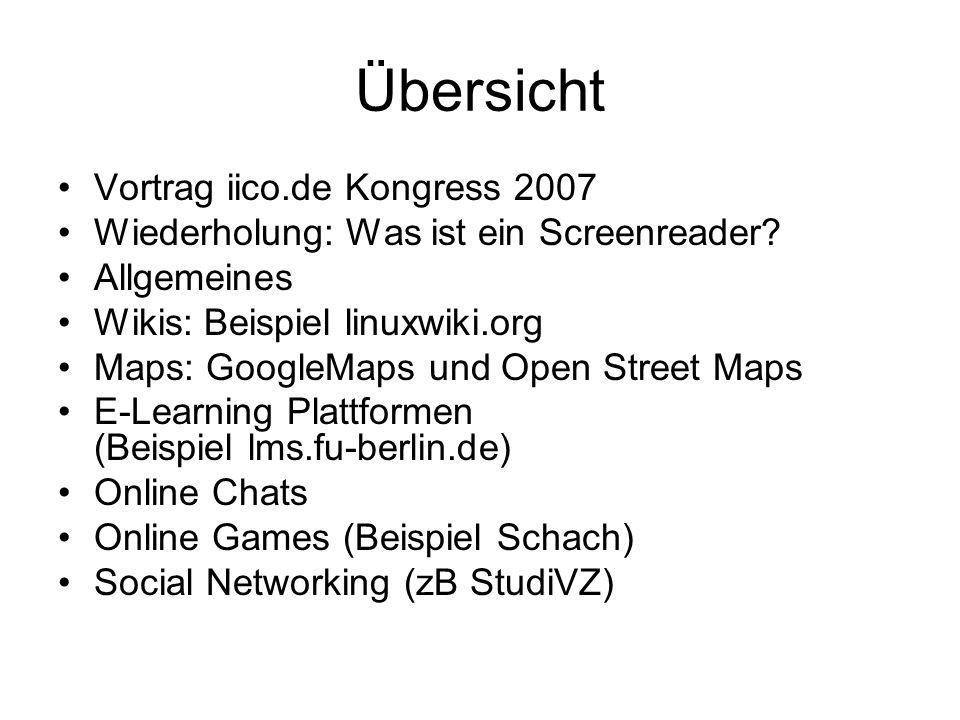 Übersicht Vortrag iico.de Kongress 2007 Wiederholung: Was ist ein Screenreader? Allgemeines Wikis: Beispiel linuxwiki.org Maps: GoogleMaps und Open St