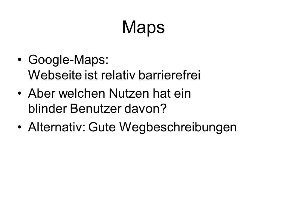 Maps Google-Maps: Webseite ist relativ barrierefrei Aber welchen Nutzen hat ein blinder Benutzer davon? Alternativ: Gute Wegbeschreibungen