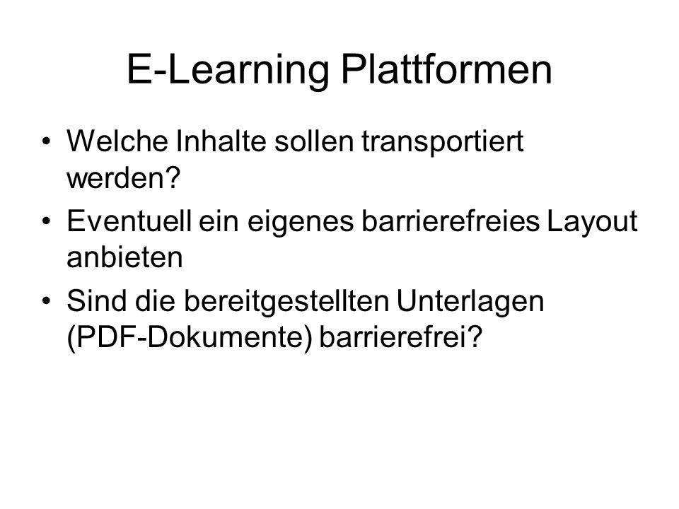 E-Learning Plattformen Welche Inhalte sollen transportiert werden? Eventuell ein eigenes barrierefreies Layout anbieten Sind die bereitgestellten Unte