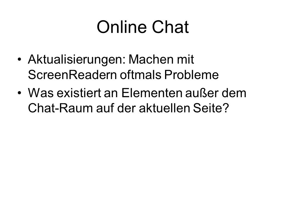 Online Chat Aktualisierungen: Machen mit ScreenReadern oftmals Probleme Was existiert an Elementen außer dem Chat-Raum auf der aktuellen Seite?