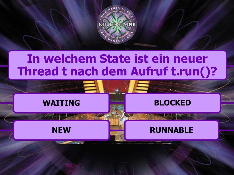 BLOCKEDRUNNABLENEWWAITING In welchem State ist ein neuer Thread t nach dem Aufruf t.run()?