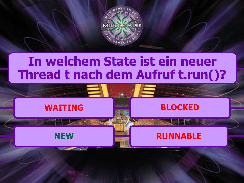 BLOCKEDRUNNABLENEWWAITING In welchem State ist ein neuer Thread t nach dem Aufruf t.run()