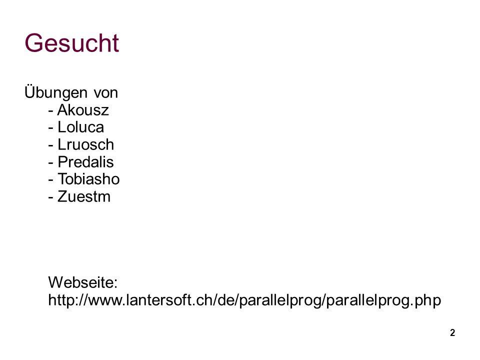 2 Gesucht Übungen von - Akousz - Loluca - Lruosch - Predalis - Tobiasho - Zuestm Webseite: http://www.lantersoft.ch/de/parallelprog/parallelprog.php