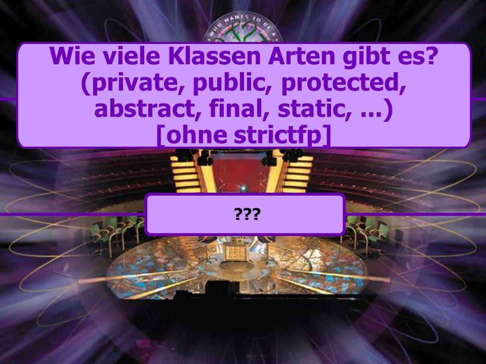 34 Wie viele Klassen Arten gibt es? (private, public, protected, abstract, final, static,...) [ohne strictfp] ???