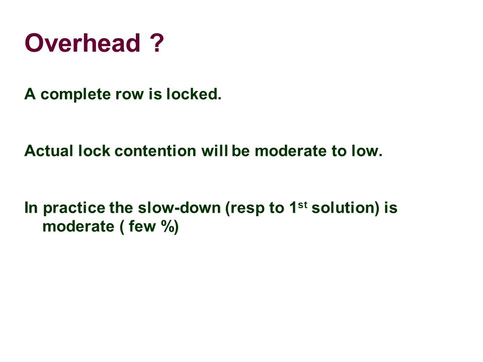 Overhead . A complete row is locked. Actual lock contention will be moderate to low.
