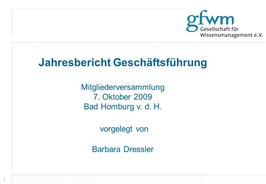 1 Jahresbericht Geschäftsführung Mitgliederversammlung 7. Oktober 2009 Bad Homburg v. d. H. vorgelegt von Barbara Dressler