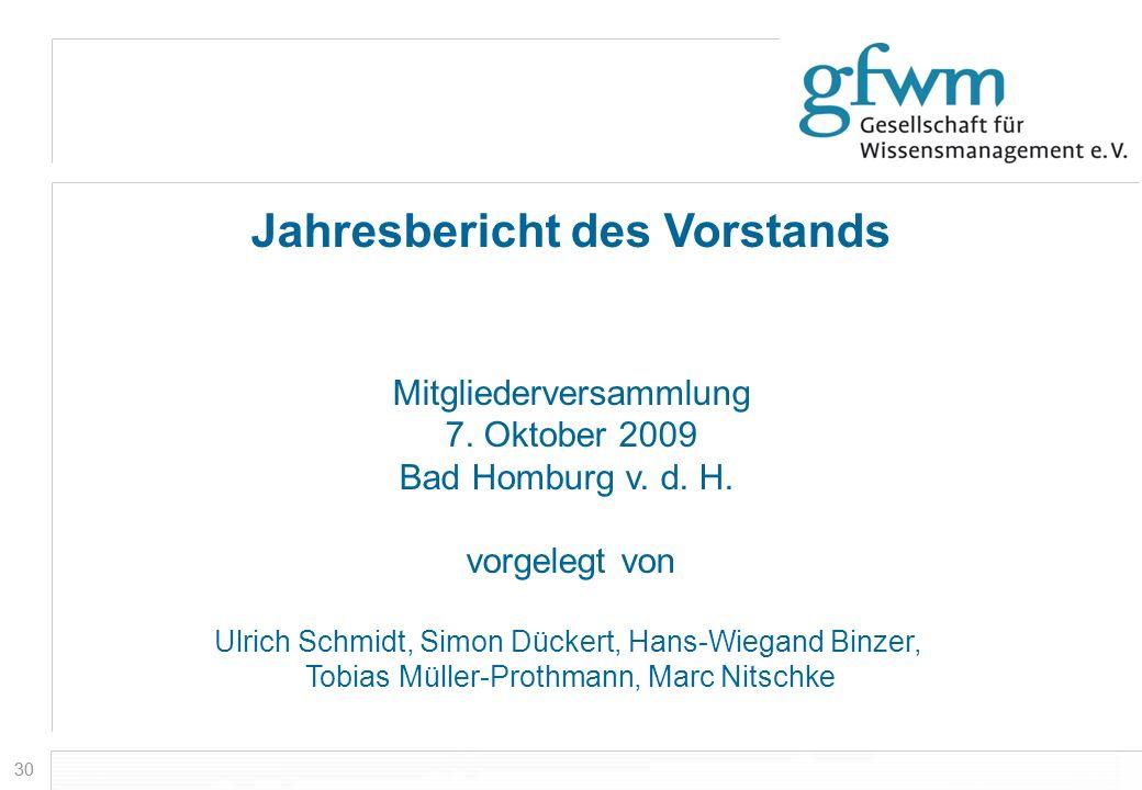 30 Jahresbericht des Vorstands Mitgliederversammlung 7. Oktober 2009 Bad Homburg v. d. H. vorgelegt von Ulrich Schmidt, Simon Dückert, Hans-Wiegand Bi