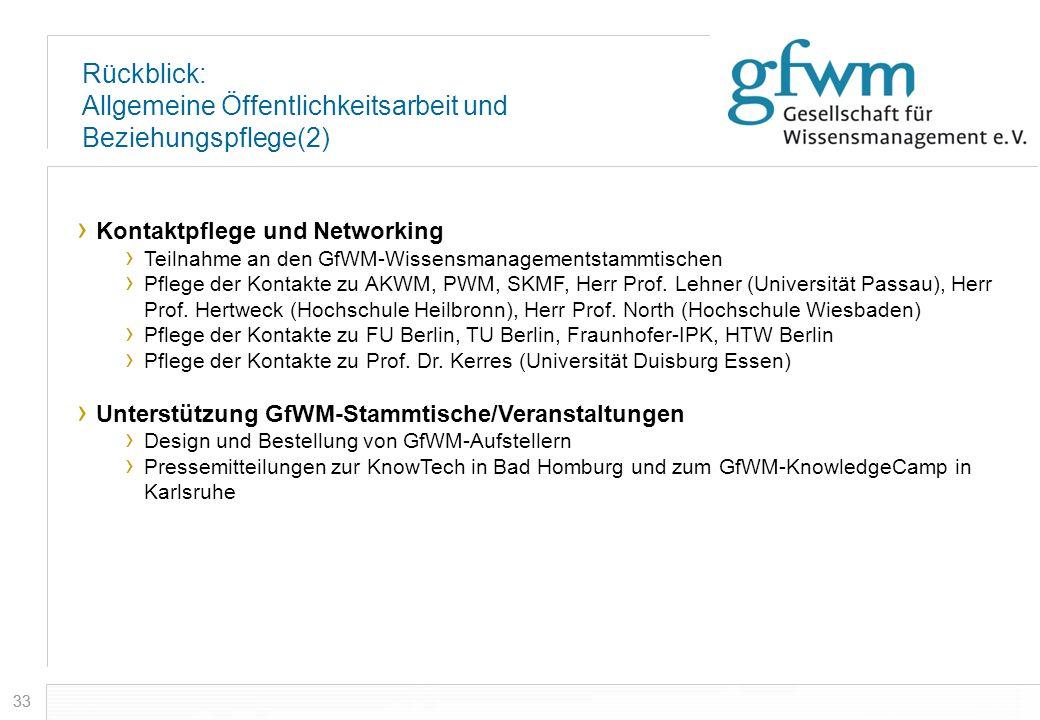 33 Rückblick: Allgemeine Öffentlichkeitsarbeit und Beziehungspflege(2) Kontaktpflege und Networking Teilnahme an den GfWM-Wissensmanagementstammtische