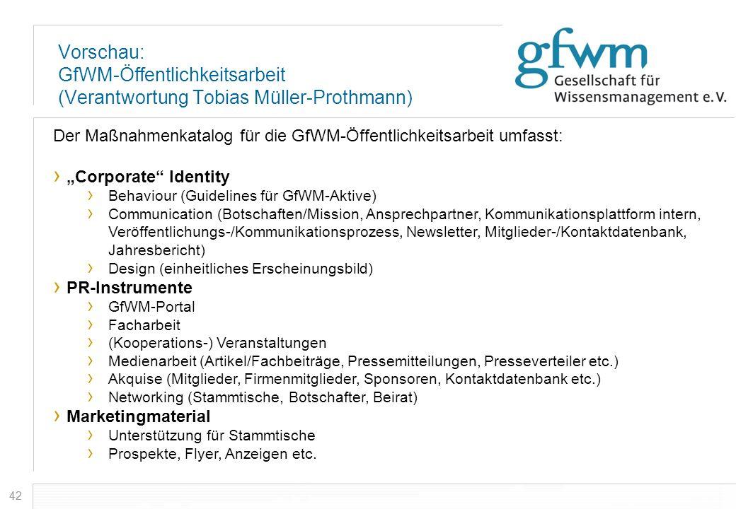 42 Vorschau: GfWM-Öffentlichkeitsarbeit (Verantwortung Tobias Müller-Prothmann) Der Maßnahmenkatalog für die GfWM-Öffentlichkeitsarbeit umfasst: Corpo