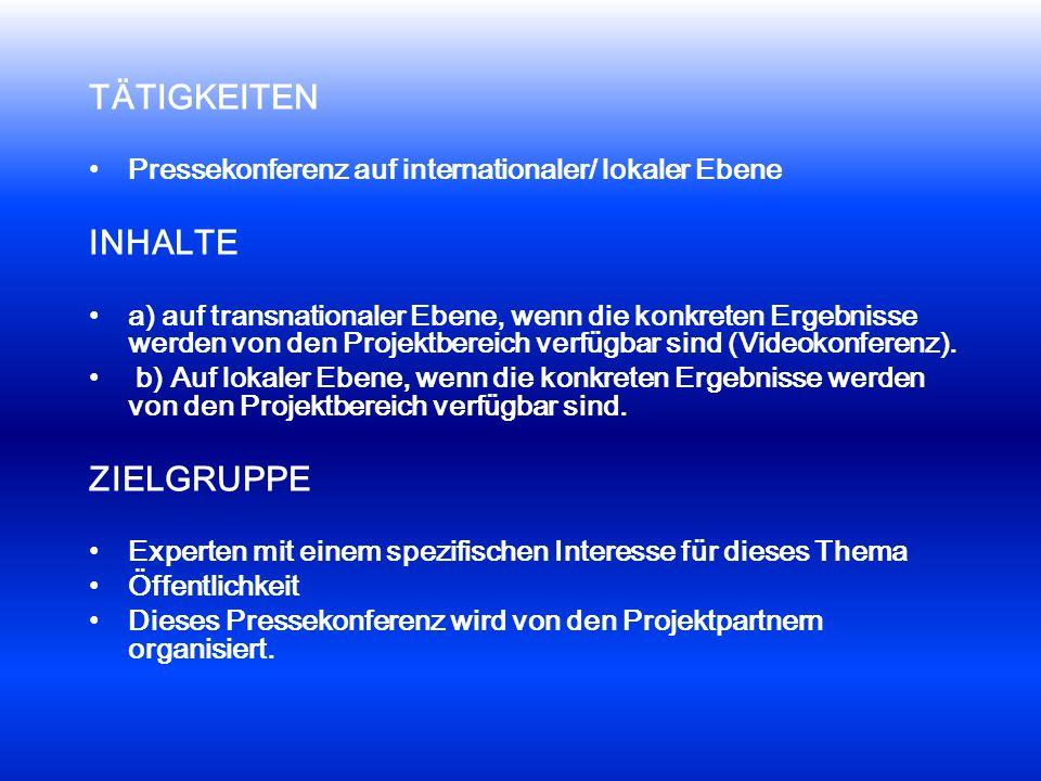 TÄTIGKEITEN Pressekonferenz auf internationaler/ lokaler Ebene INHALTE a) auf transnationaler Ebene, wenn die konkreten Ergebnisse werden von den Projektbereich verfügbar sind (Videokonferenz).