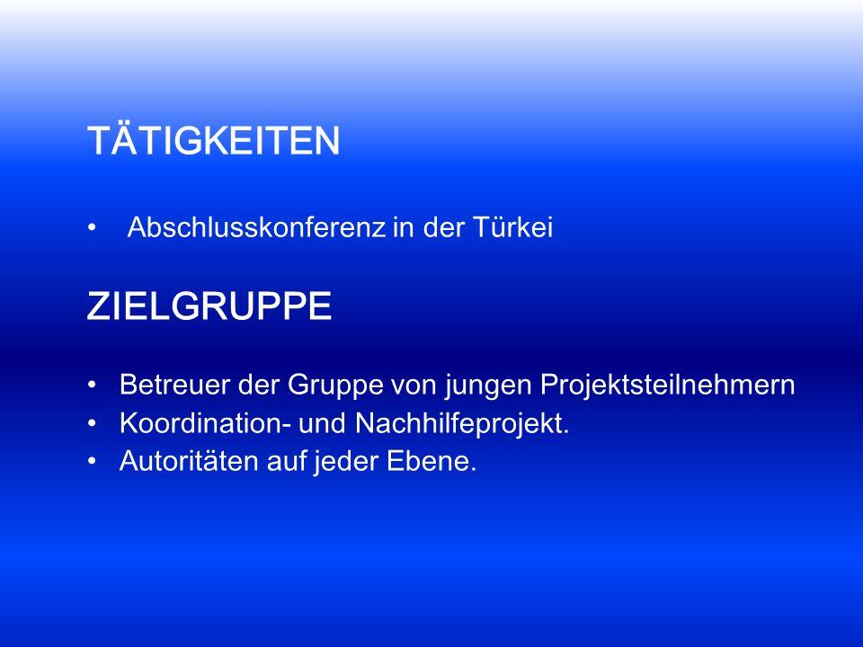 TÄTIGKEITEN Abschlusskonferenz in der Türkei ZIELGRUPPE Betreuer der Gruppe von jungen Projektsteilnehmern Koordination- und Nachhilfeprojekt. Autorit