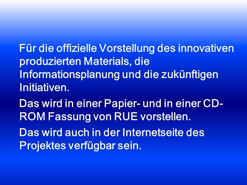 Für die offizielle Vorstellung des innovativen produzierten Materials, die Informationsplanung und die zukünftigen Initiativen. Das wird in einer Papi