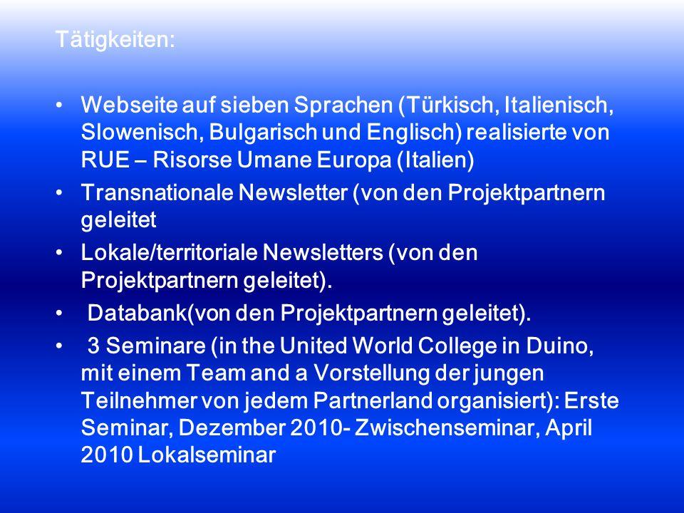 Tätigkeiten: Webseite auf sieben Sprachen (Türkisch, Italienisch, Slowenisch, Bulgarisch und Englisch) realisierte von RUE – Risorse Umane Europa (Italien) Transnationale Newsletter (von den Projektpartnern geleitet Lokale/territoriale Newsletters (von den Projektpartnern geleitet).