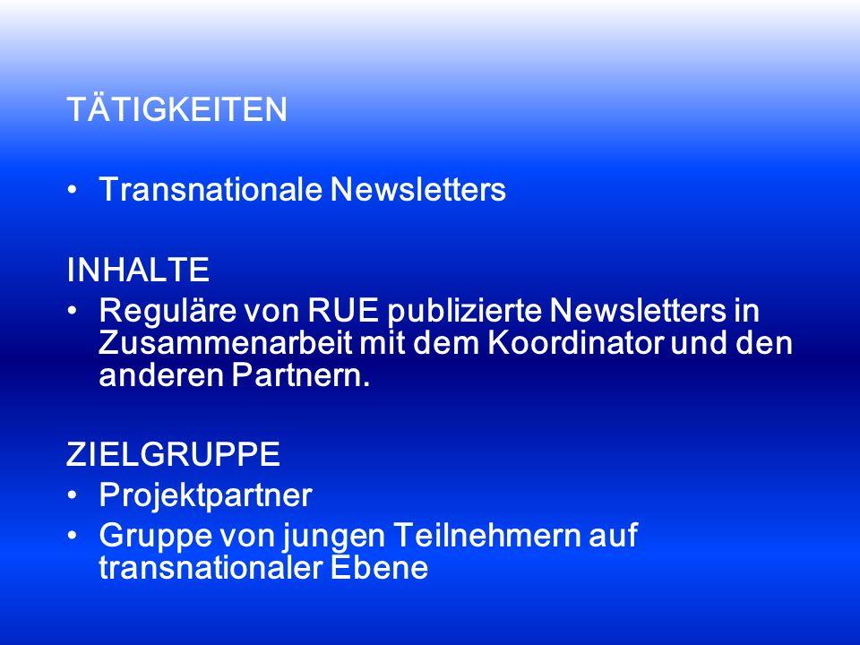 TÄTIGKEITEN Transnationale Newsletters INHALTE Reguläre von RUE publizierte Newsletters in Zusammenarbeit mit dem Koordinator und den anderen Partnern.
