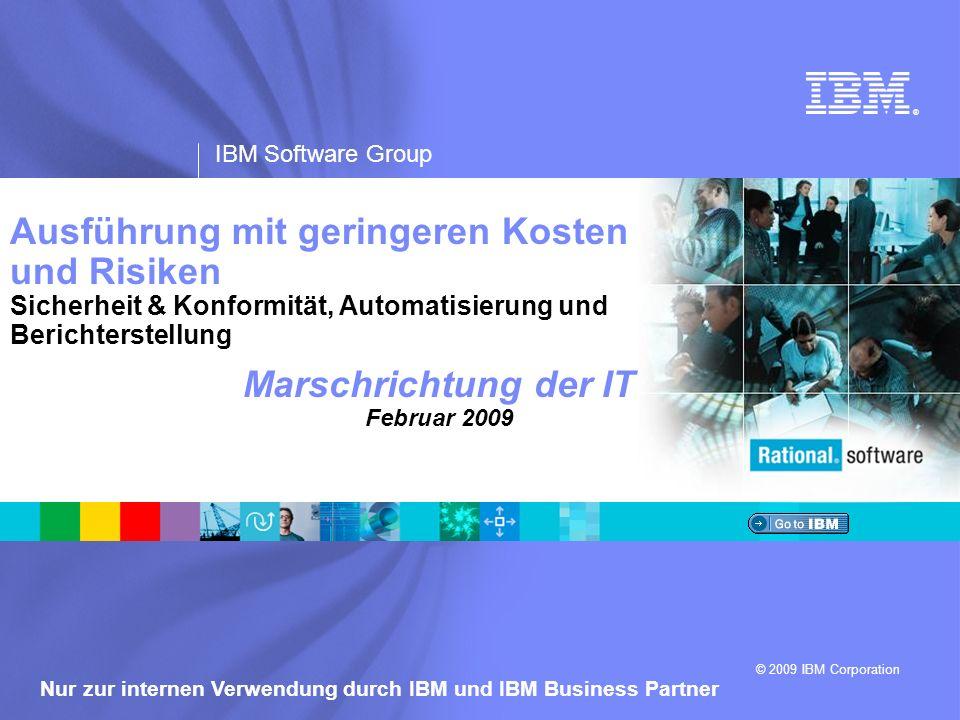 ® IBM Software Group © 2009 IBM Corporation Nur zur internen Verwendung durch IBM und IBM Business Partner Marschrichtung der IT Februar 2009 Ausführu