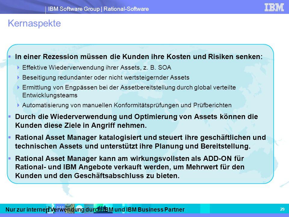 IBM Software Group | Rational-Software Nur zur internen Verwendung durch IBM und IBM Business Partner 29 Kernaspekte In einer Rezession müssen die Kun