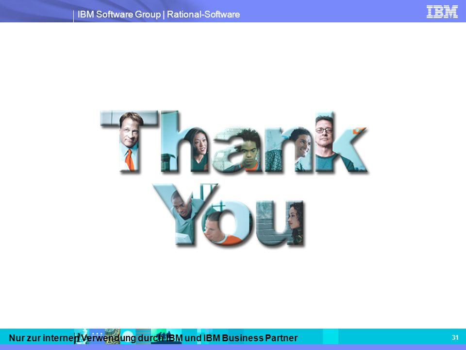 IBM Software Group | Rational-Software Nur zur internen Verwendung durch IBM und IBM Business Partner 31