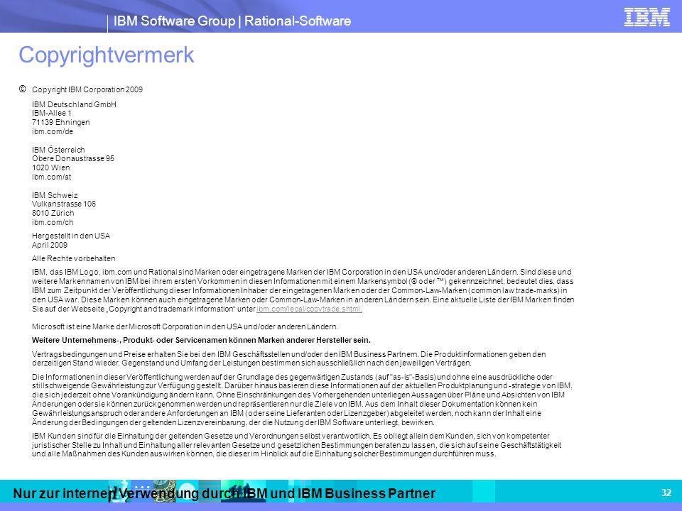 IBM Software Group | Rational-Software Nur zur internen Verwendung durch IBM und IBM Business Partner 32 Copyrightvermerk © Copyright IBM Corporation