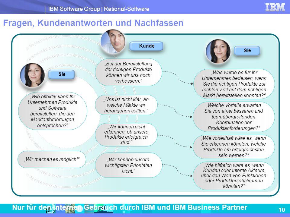 IBM Software Group | Rational-Software 10 Nur für den internen Gebrauch durch IBM und IBM Business Partner Fragen, Kundenantworten und Nachfassen Wie