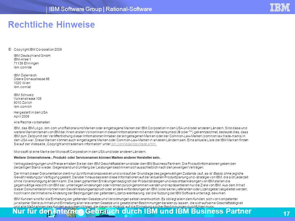 IBM Software Group | Rational-Software 17 Nur für den internen Gebrauch durch IBM und IBM Business Partner Rechtliche Hinweise © Copyright IBM Corpora