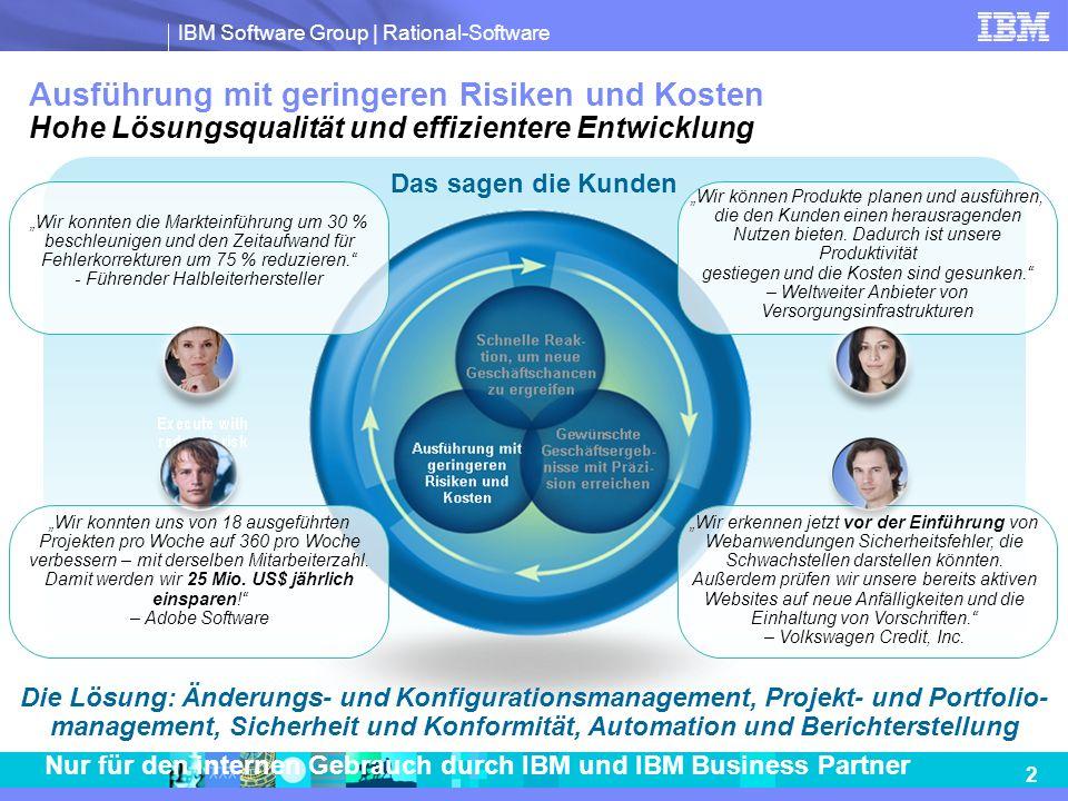 IBM Software Group | Rational-Software 2 Nur für den internen Gebrauch durch IBM und IBM Business Partner Ausführung mit geringeren Risiken und Kosten