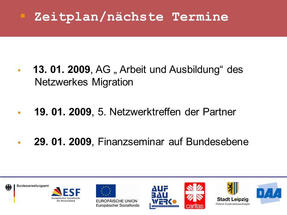 Zeitplan/nächste Termine 13. 01. 2009, AG Arbeit und Ausbildung des Netzwerkes Migration 19.