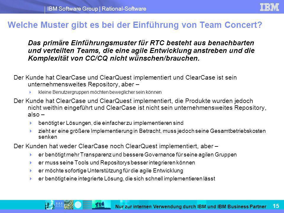IBM Software Group | Rational-Software 15 Nur zur internen Verwendung durch IBM und IBM Business Partner Welche Muster gibt es bei der Einführung von Team Concert.